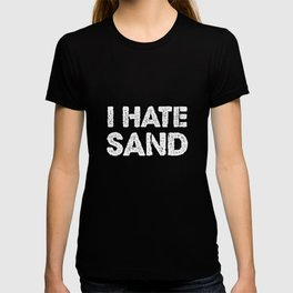 I Hate Sand - Funny Military Deployment Army T-shirt