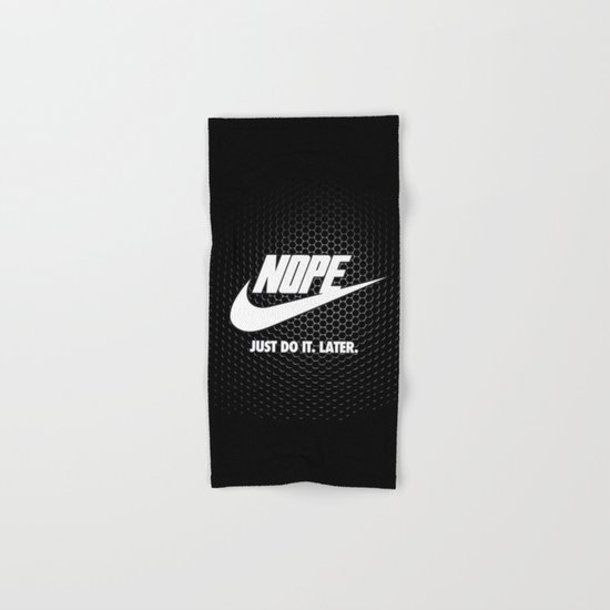 Nope – Just Do It. Later. Hand & Bath Towel