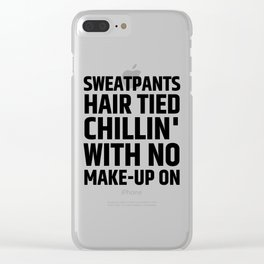 SWEATPANTS HAIR TIED CHILLIN' WITH NO MAKE-UP ON Clear iPhone Case