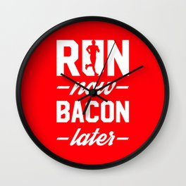 Run Now Bacon Later Wall Clock