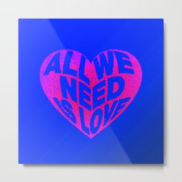 love is all we need Metal Print