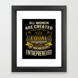 All Women Are Created Equal But Then Some Become Entrepreneurs Framed Art Print