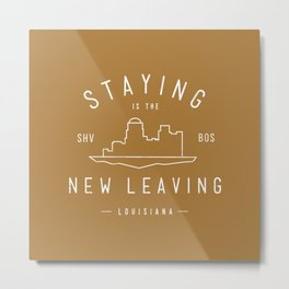 Staying is the New Leaving Metal Print
