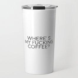 Where's My Fucking Coffee, Cofee Art, Coffee Quote Travel Mug