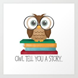 Owl Tell You A Story... Art Print