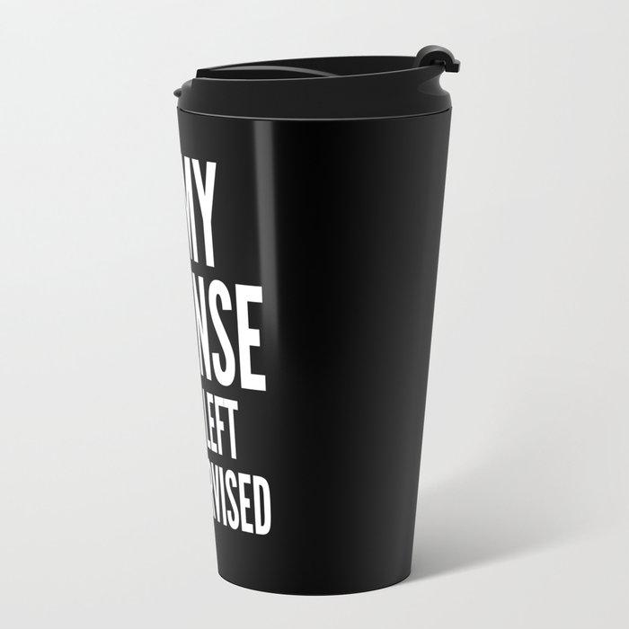 In My Defense I Was Left Unsupervised (Black & White) Travel Mug