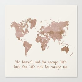 Terracotta world map we travel not to escape life Canvas Print