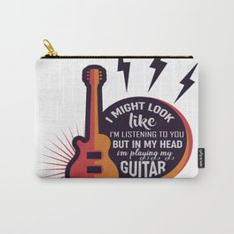 I might look like i'm listening to you but in my head I'm playing Guitar  Vintage Carry-All Pouch