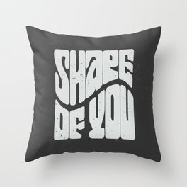 Shape of you! Throw Pillow