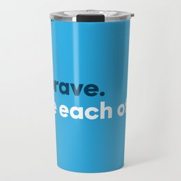 Be brave. Love each other. Travel Mug