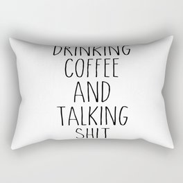 drinking coffee & talking shit tee! Rectangular Pillow