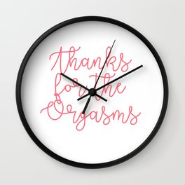 Thanks for the Orgasms Wall Clock