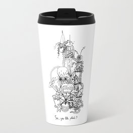 So...You like plants? Travel Mug