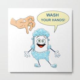 Wash your hands! Metal Print