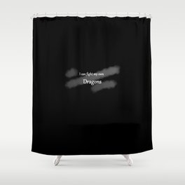 I can fight my own dragons Shower Curtain