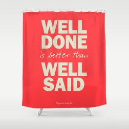 Well done is better than well said, inspirational Benjamin Franklin quote for motivation, work hard Shower Curtain