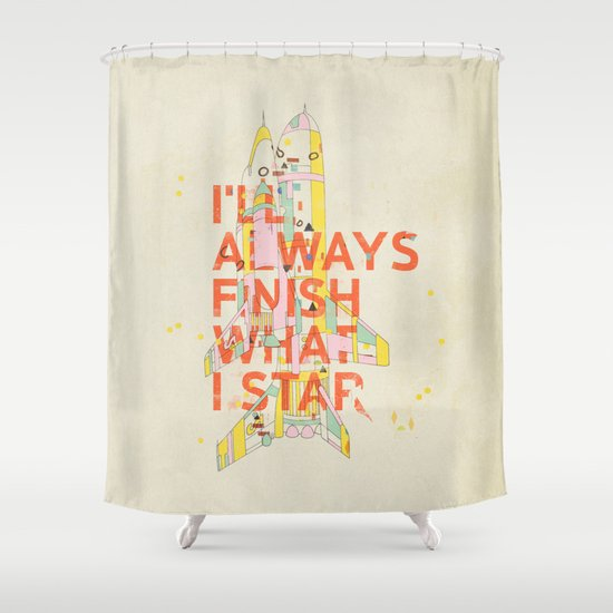 I'LL ALWAYS FINISH WHAT I STAR... Shower Curtain