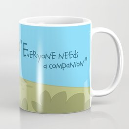 Everyone needs a companion Coffee Mug