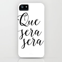 Love Quote Que Sera Sera Anniversary Gift For Him For Her Wall Quote Quote Print Art Love Quote iPhone Case