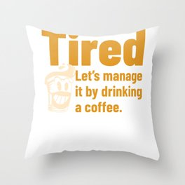 Tired, then have a coffee Throw Pillow