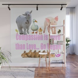 Compassion is more than love! Go Vegan Wall Mural