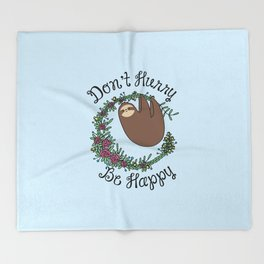 Don't Hurry, Be Happy Throw Blanket