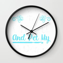 I Just Want To Crochet And Pet My Dog T-Shirt Wall Clock