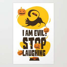 Halloween Cat - I Am Evil Stop Laughing Art Print