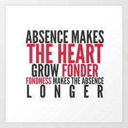 Absence makes the heart grow fonder Art Print