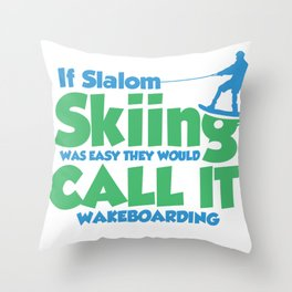 If Slalom Skiing Was Easy They Would Call It Wakeboarding Throw Pillow