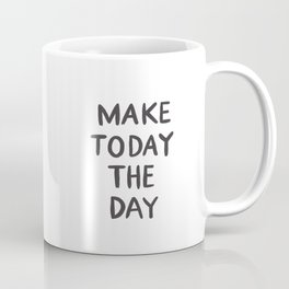 make today the day Coffee Mug