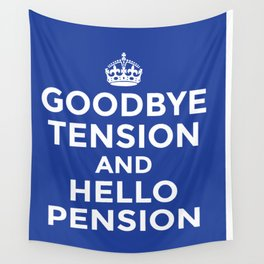 GOODBYE TENSION HELLO PENSION (Blue) Wall Tapestry