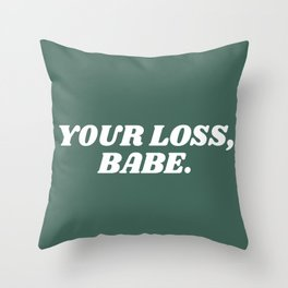 your loss, babe. Throw Pillow