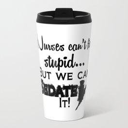 Nurses can't fix stupid, but we can sedate it Travel Mug