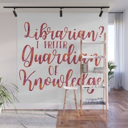 Librarian? I Prefer Guardian of Knowledge (Red Watercolour) Wall Mural