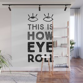 This is How Eye Roll Wall Mural