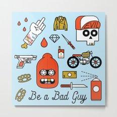 Be a Bad Guy Metal Print