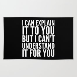 I Can Explain it to You, But I Can't Understand it for You (Black & White) Rug