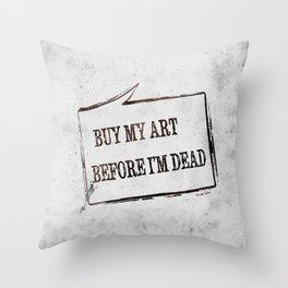 Buy My Art Before I'm Dead Throw Pillow