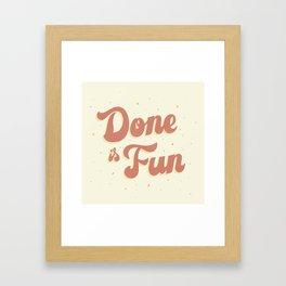 Done is Fun Framed Art Print