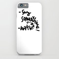 say something Slim Case iPhone 6s
