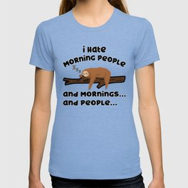 I Hate Morning People Sloth Sarcasm Late Riser T-shirt