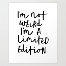I'm Not Weird I'm a Limited Edition black-white typographic poster design home decor canvas wall art Art Print