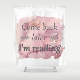 Come Back Later... Shower Curtain