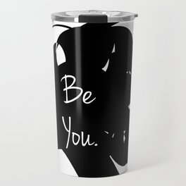 Be yourself,positive quote Travel Mug