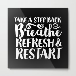 Breathe, Refresh & Restart Metal Print