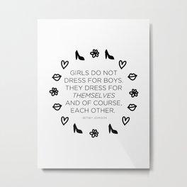 Girls Don't Dress for Boys Metal Print