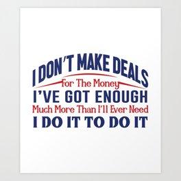 I Don't Make Deals Art Print