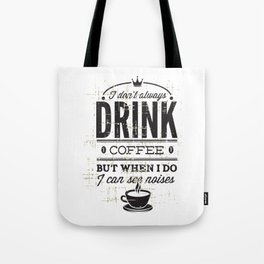 I Dont Always Drink Coffee Tote Bag