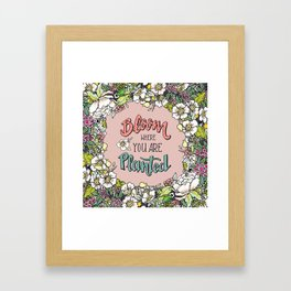 Bloom Where You Are Planted (Warm) Framed Art Print